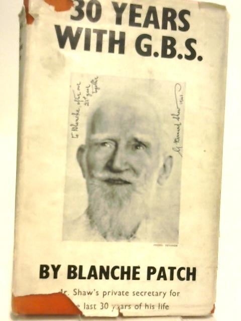 Thirty Years with G. B. S. Shaw's Private Secretary for the Last 30 Years of His Life by Patch Blanche