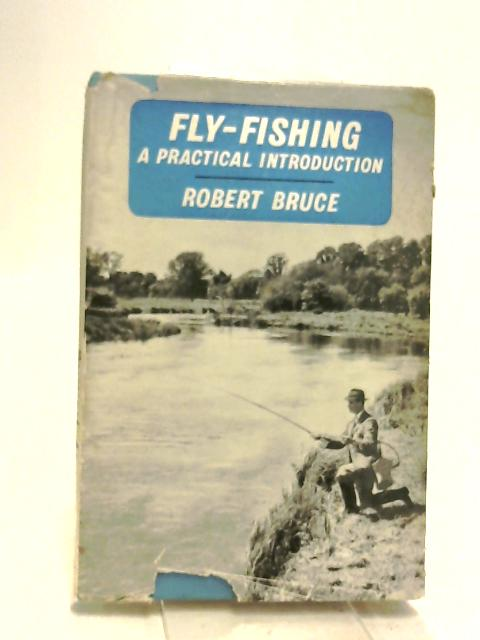 Fly-Fishing: a Practical Introduction by Robert Bruce