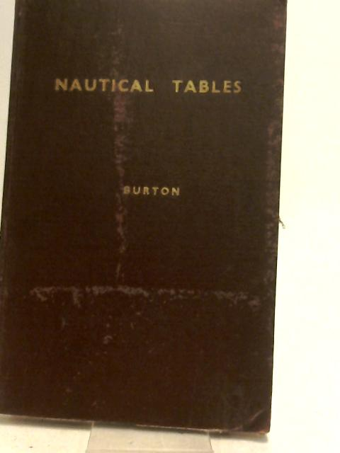 A Set Of Nautical Tables For General Navigational Purposes by Burton, Stephen Merceron