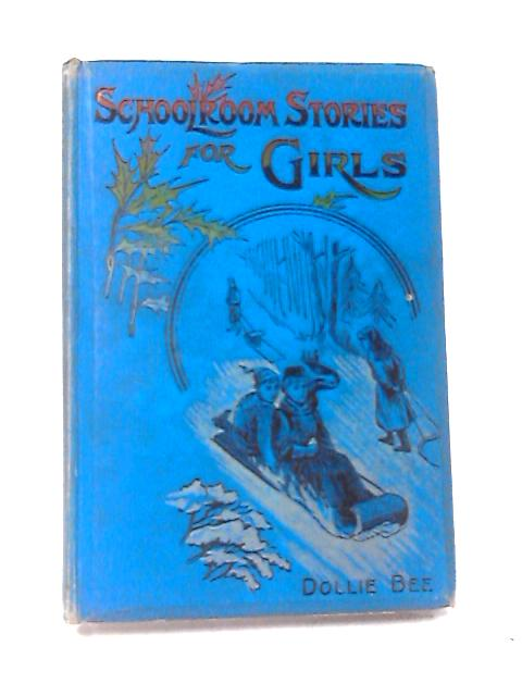 Schoolroom Stories for Girls by Bee, Dollie