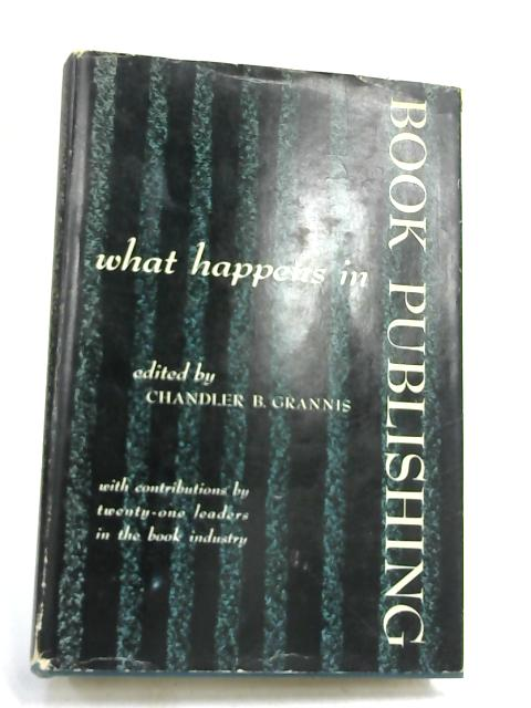 What Happens in Book Publishing by Chandler B. Grannis,