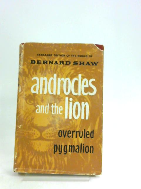 Androcles and the Lion, Overruled, Pygmalion. by Bernard Shaw