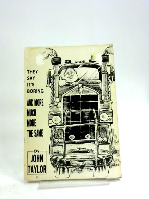 They Say Its Boring And More, Much More The Same By John Taylor