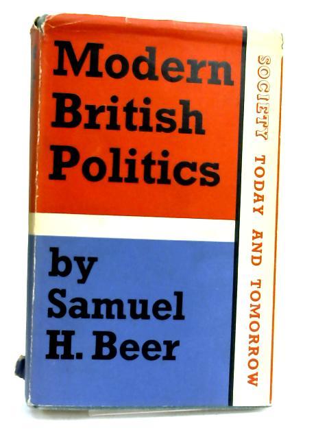 Modern British politics: by Samuel H Beer,
