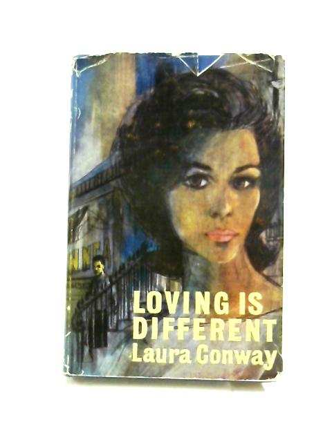 Loving is Different, etc By Laura Conway