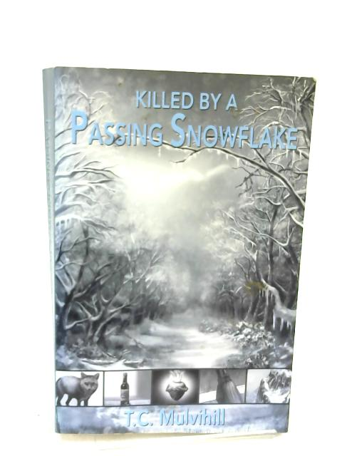 Killed by a Passing Snowflake- by T.C. Mulvihill