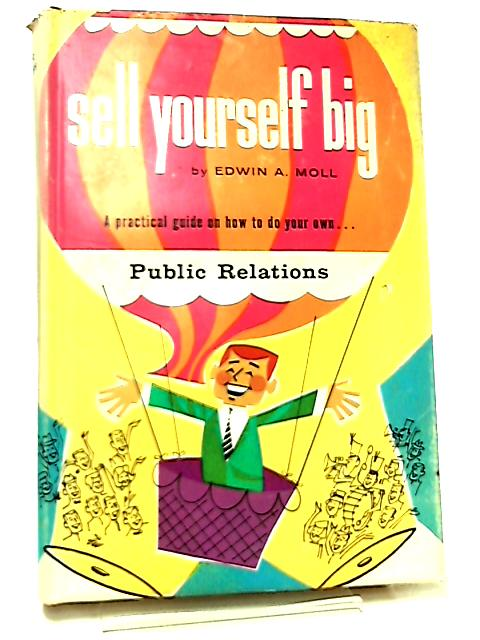 Sell Yourself Big by Edwin A. Moll
