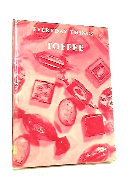 Toffee (Everyday Things Series) by E. S. Bradburne
