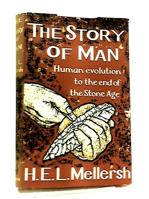 The Story of Man, Human Evolution to the End of the Stone Age by H. E. L. Mellersh