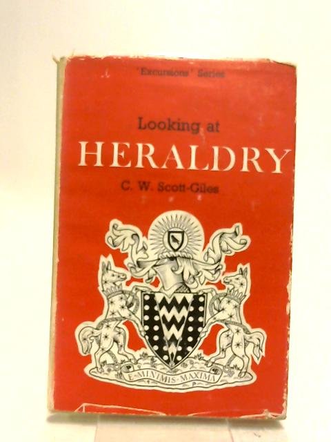 Looking at Heraldry by Scott-Giles, C. W.