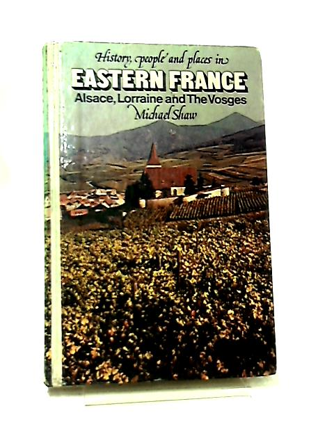 History, People and Places in Eastern France by Michael Shaw