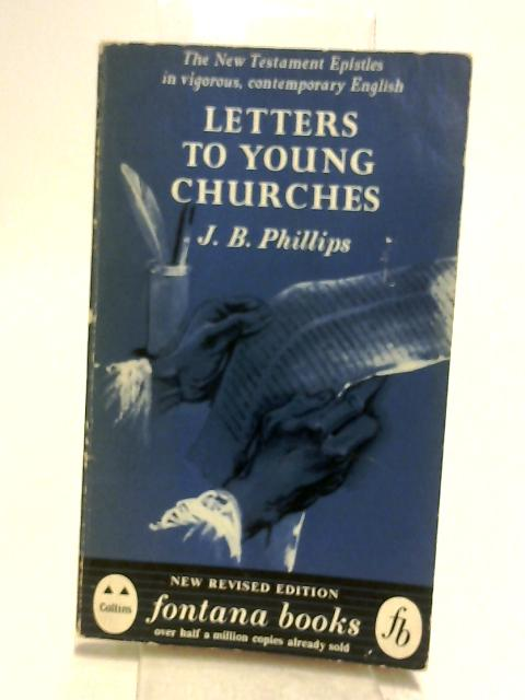 Letters To Young Churches by Phillips, J. B.