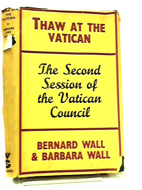 Thaw at the Vatican, An Account of Session two of Vatican II by Bernard Wall