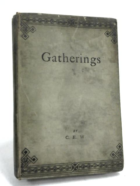 Gatherings- by C. E. W.