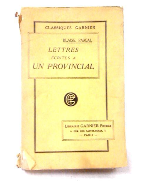 Lettres Ecrites a Un Provincial by Pascal, Blaise