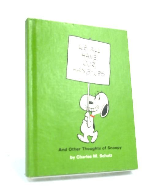 We All Have Our Hangups & Other Thoughts of Snoopy- by Charles M. Schulz