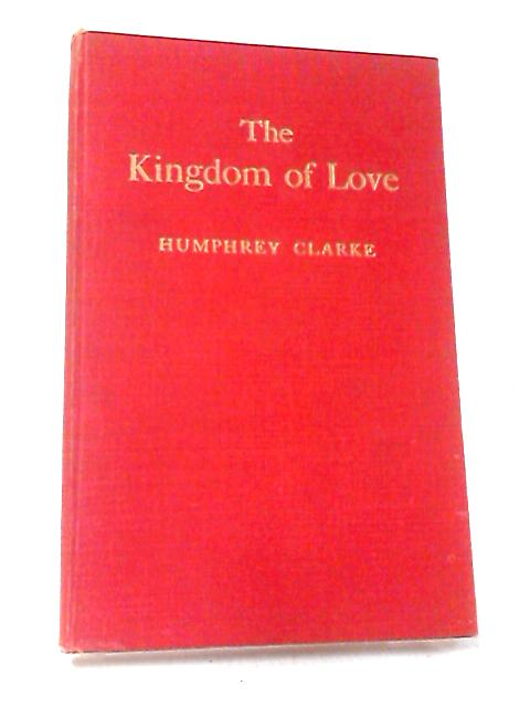 The Kingdom of Love: More Poems by Humphrey Clarke