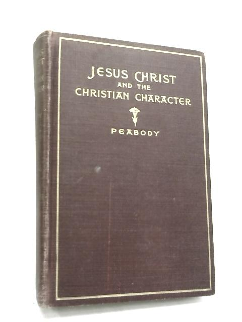 Jesus Christ and the Christian Character - by F. G Peabody