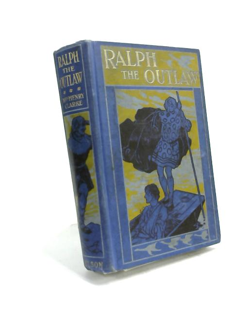 Ralph the Outlaw by Mrs Henry Clarke
