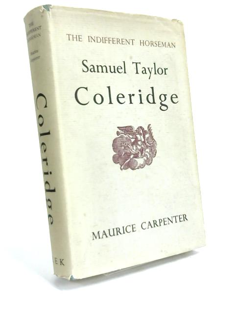 The Indifferent Horseman : The Divine Comedy of Samuae Taylor Coleridge By Maurice Carpenter
