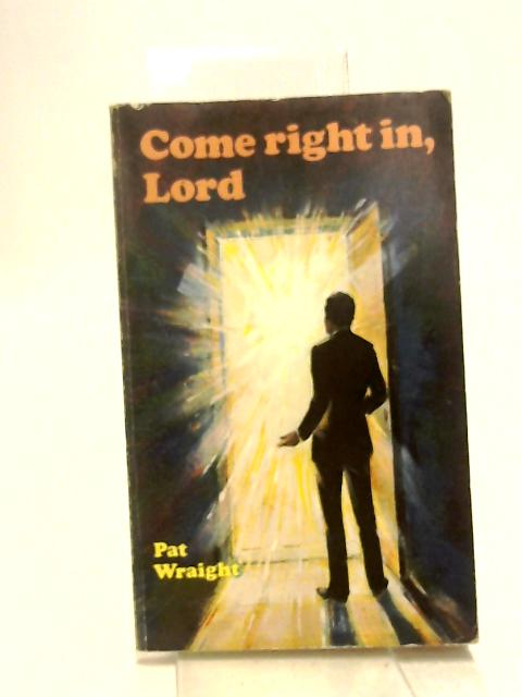 Come Right in, Lord by Wraight, Pat