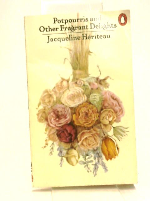 Pot-pourris and Other Fragrant Delights (Penguin Handbooks) by Heriteau, Jacqueline