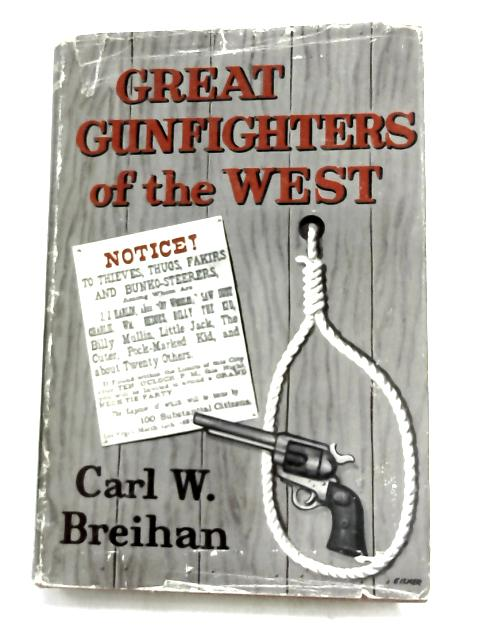Great Gunfighters of the West- by Carl William Breihan