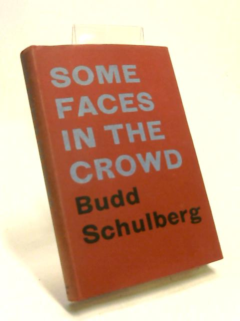 Some Face In The Crowd by Budd Schulberg