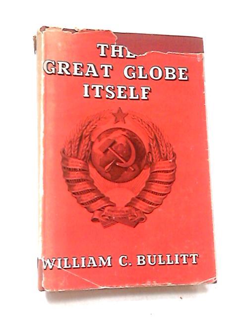 The Great Globe Itself By William Bullitt