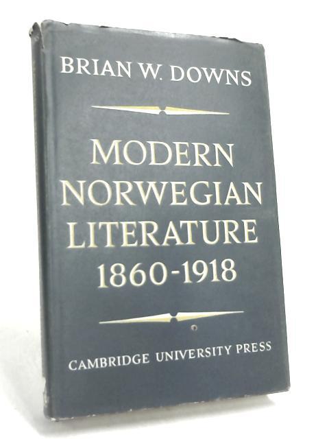 Modern Norwegian Literature, 1860-1918 By Brian Downs
