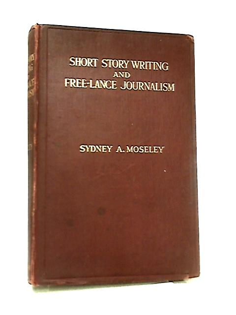 Short Story Writing and Free-lance Journalism by Sydney A. Moseley
