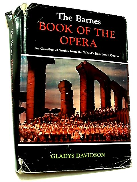 The Barnes Book of the Opera by Gladys Davidson