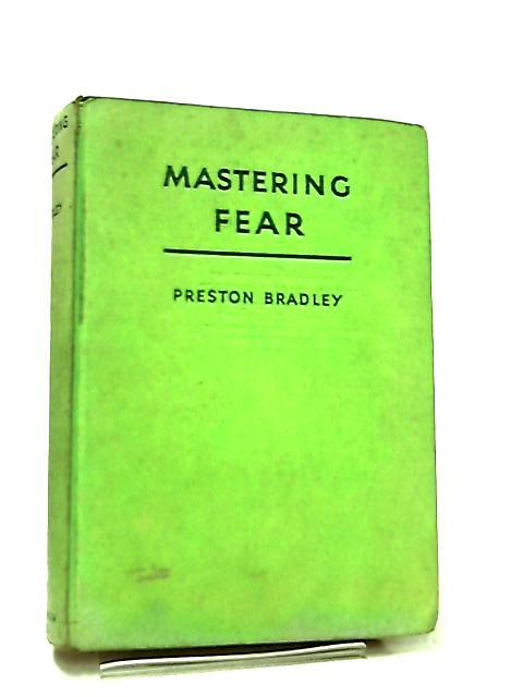 Mastering Fear by Preston Bradley