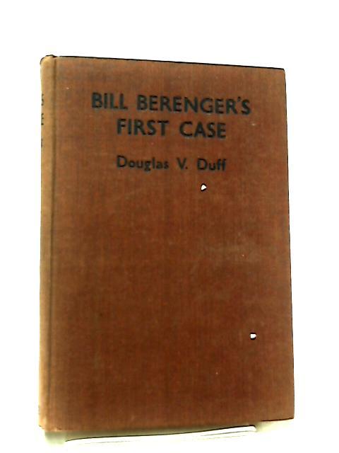 Bill Berenger's First Case by Douglas V. Duff
