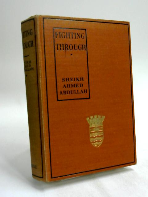 Fighting Through. The Story Of A Pathan Chieftain by Sheikh Ahmed Abdullah