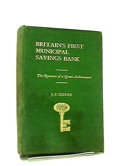 Britain's First Municipal Savings Bank by J. P. Hilton