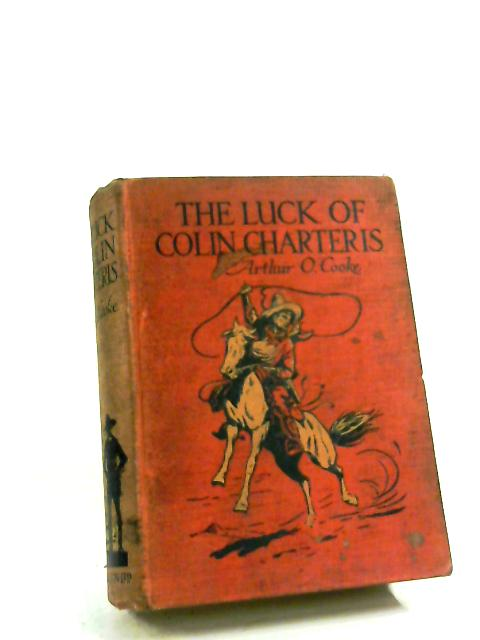 The Luck of Colin Charteris : A Story f Adventure in Modern Mexico by Arthur O. Cooke