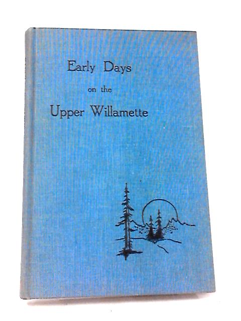 Early Days on the Upper Willamette by Jensen, Veryl M.