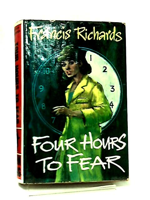 Four Hours to Fear by Francis Richards