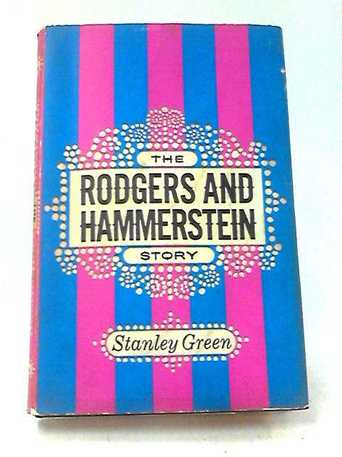 The Rodgers and Hammerstein story by Green, Stanley