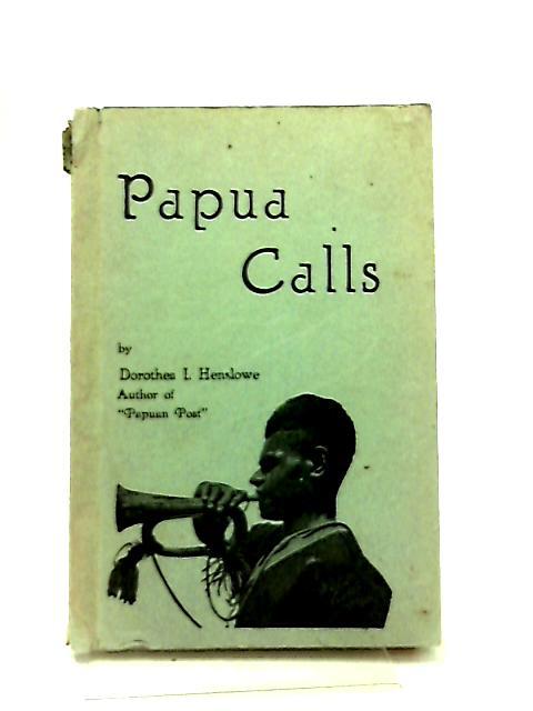 Papua Calls by Dorothea L. Henslowe