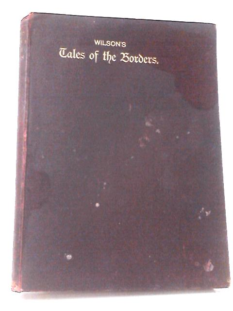 Wilson's Tales of the Borders & of Scotland Volume 1 by Wilson