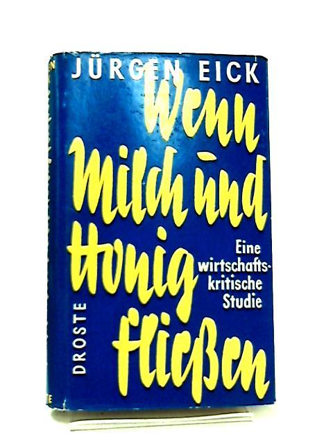Wenn Milch und Honig Fliessen by Jurgen Eick