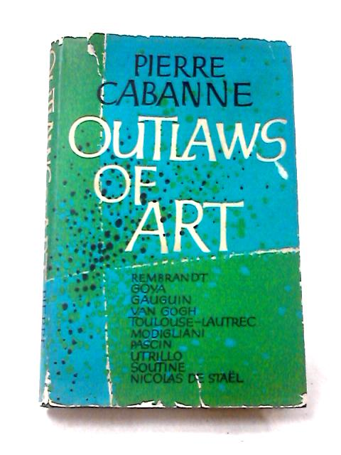 Outlaws of Art by Pierre Cabanne