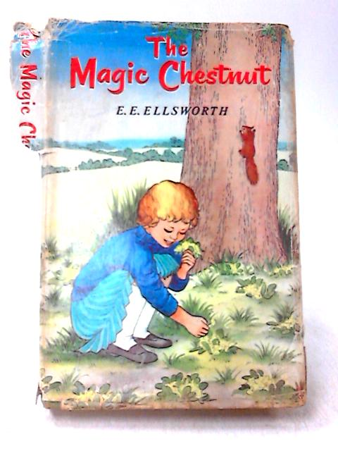 The Magic Chestnut by E. E. Ellsworth