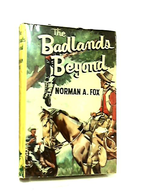 The Badlands Beyond By Norman Fox