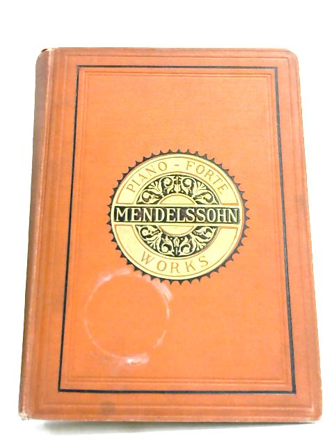 Original Compositions for the Pianoforte by Mendelssohn-Bartholdy, F