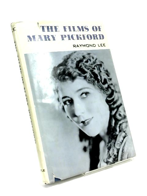 The Films of Mary Pickford by Raymond Lee