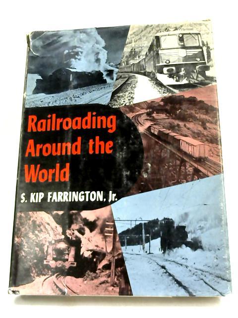 Railroading Around the World- by S Kip Farrington,