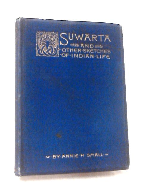 Suwarta and Other Sketches Of Indian Life by Annie H. Small